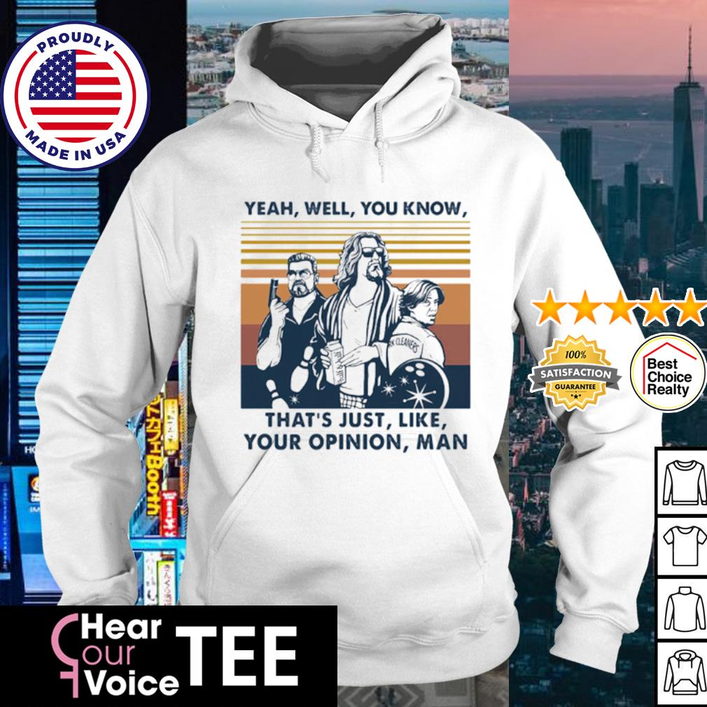 The Dude Yeah well you know that's just like your opinion man vintage s hoodie