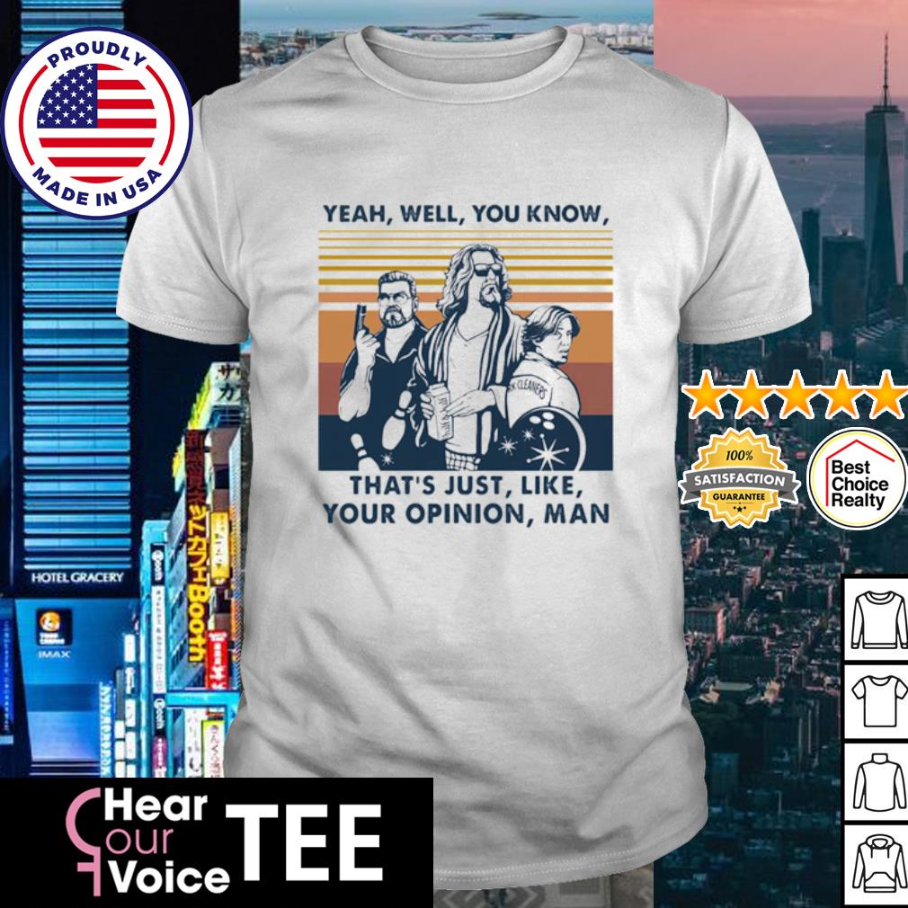 The Dude Yeah well you know that's just like your opinion man vintage shirt