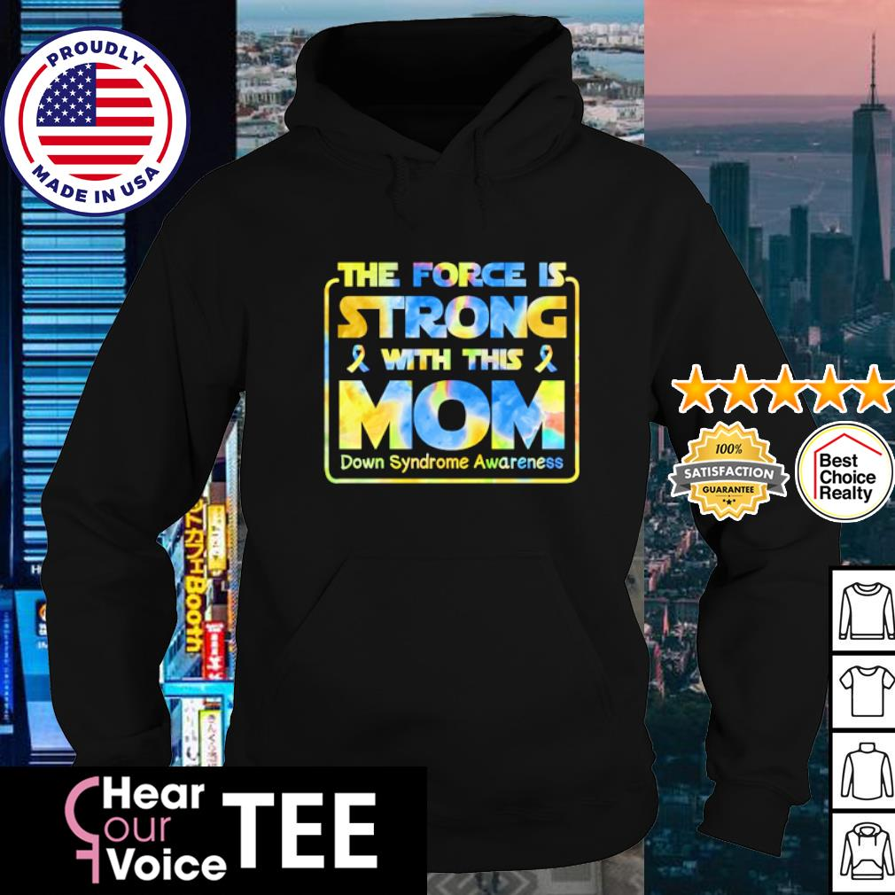The force is strong with this mom down syndrome awareness s hoodie