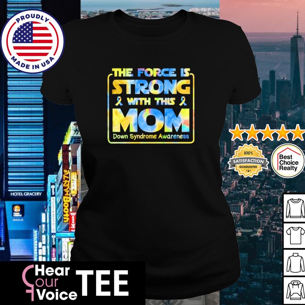 The force is strong with this mom down syndrome awareness s ladies tee