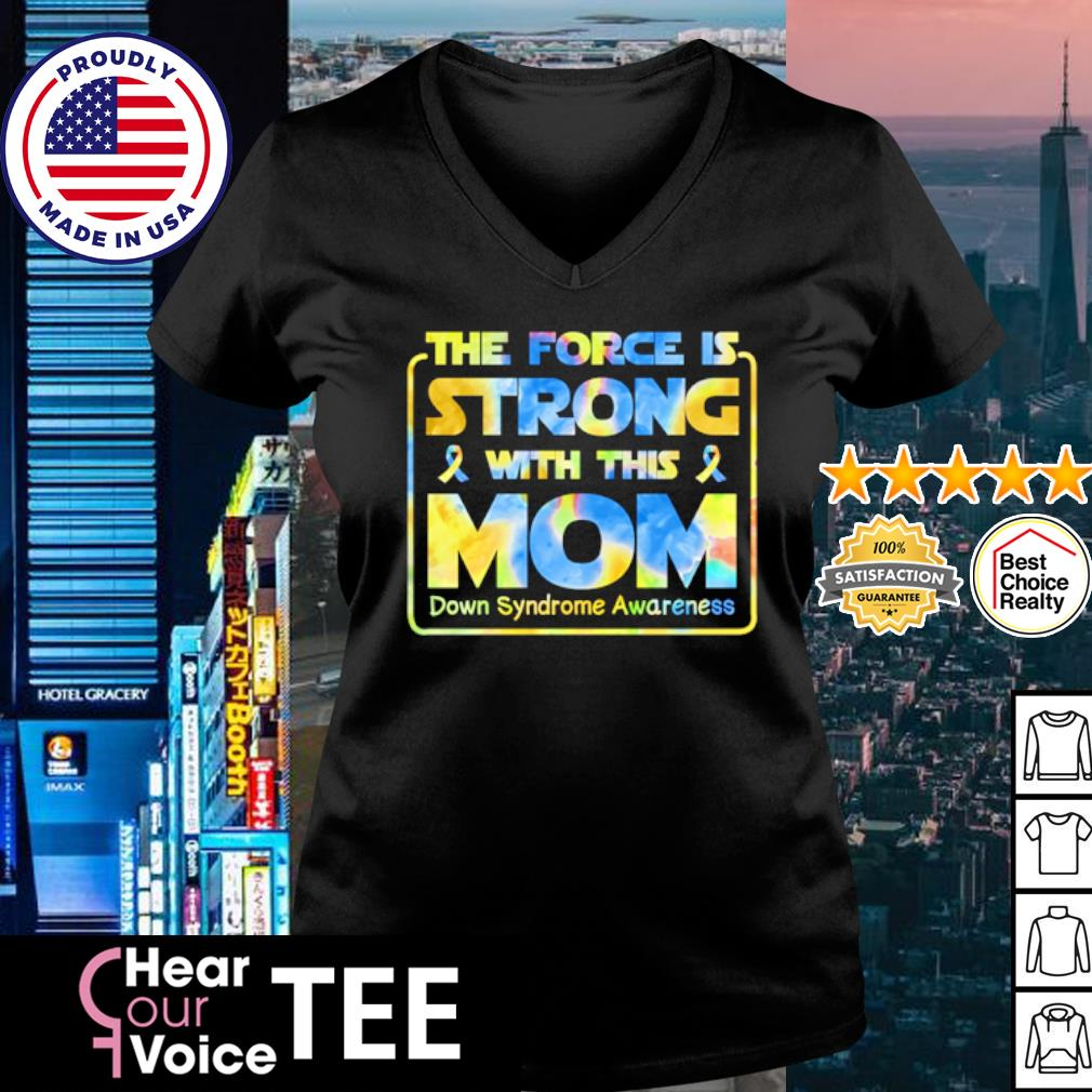 The force is strong with this mom down syndrome awareness s v-neck t-shirt
