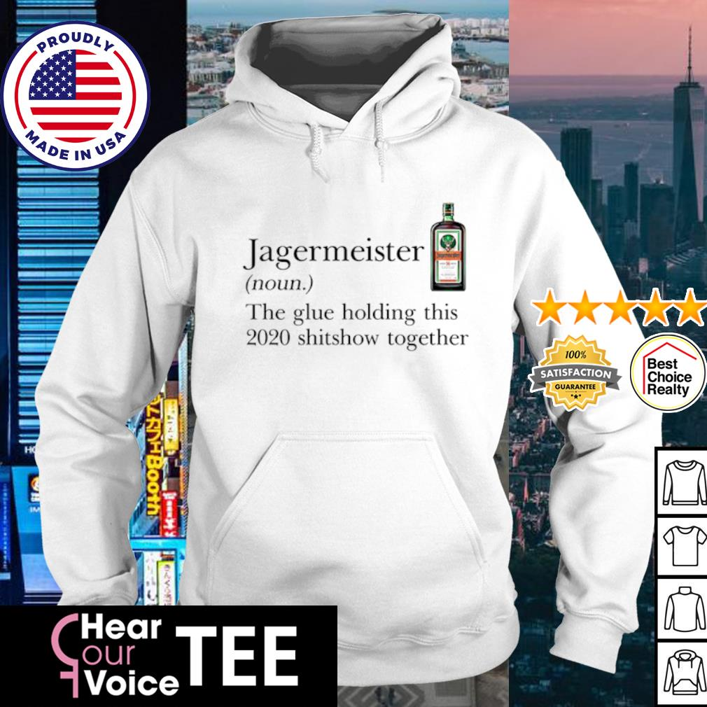 the glue holding this 2020 shitshow together s hoodie