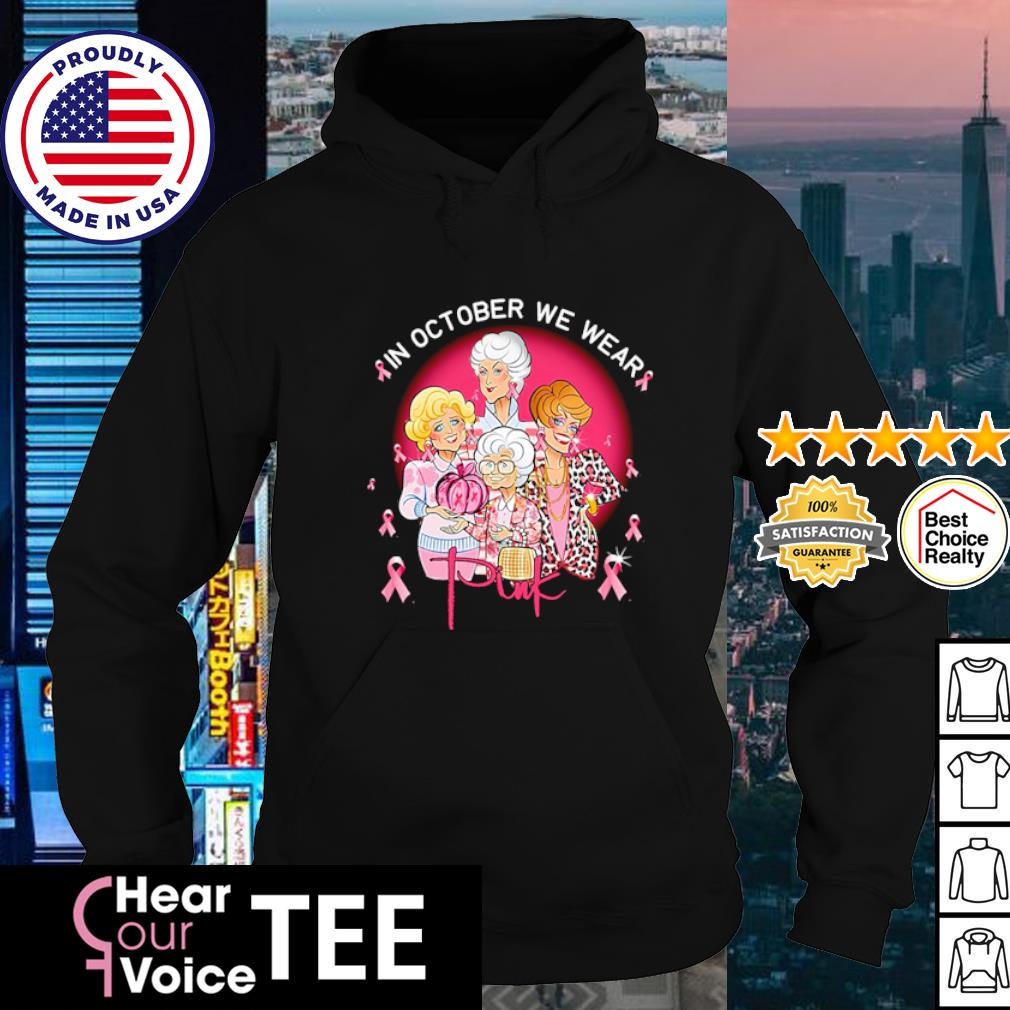 The Golden Girls In October we wear pink s hoodie