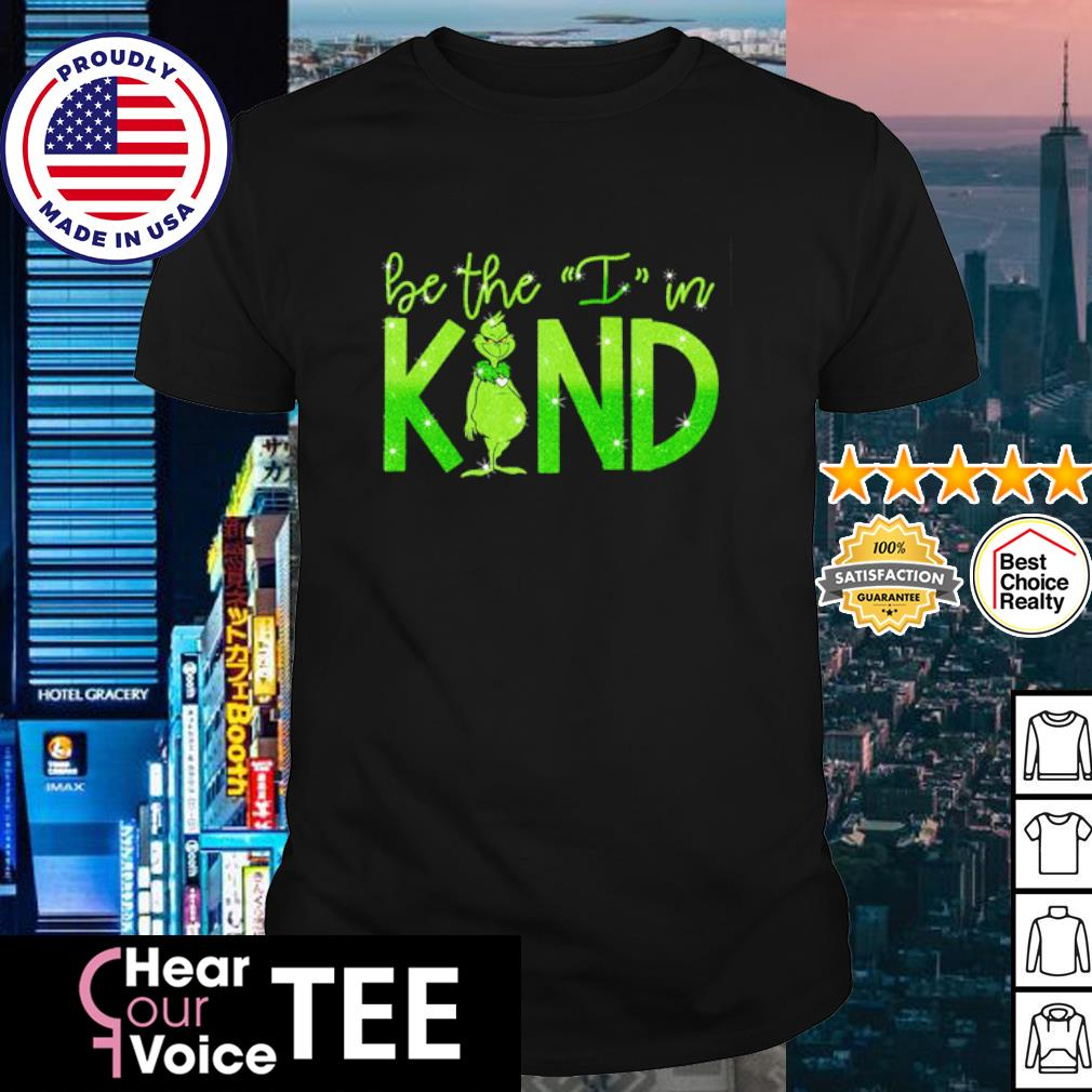 The Grinch be the I in kind shirt