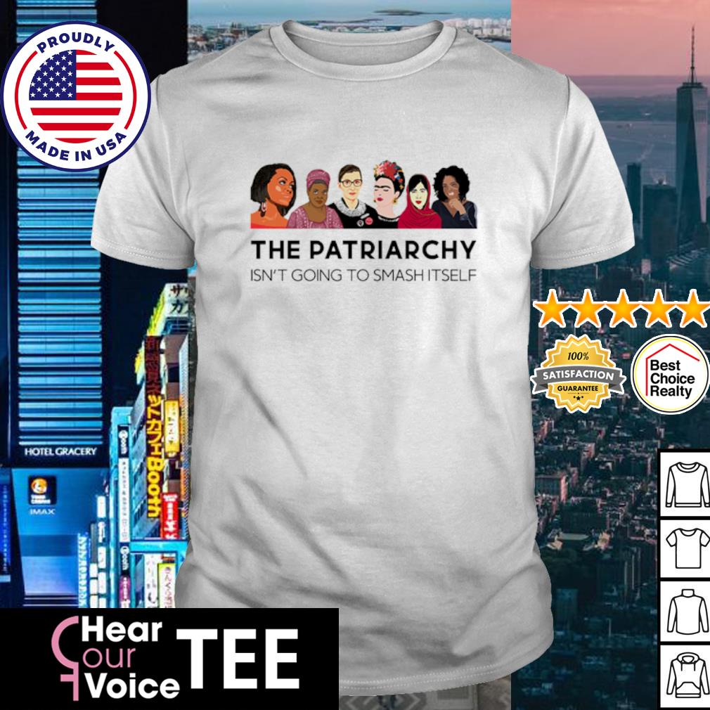 The patriarchy isn't going to smash itself shirt