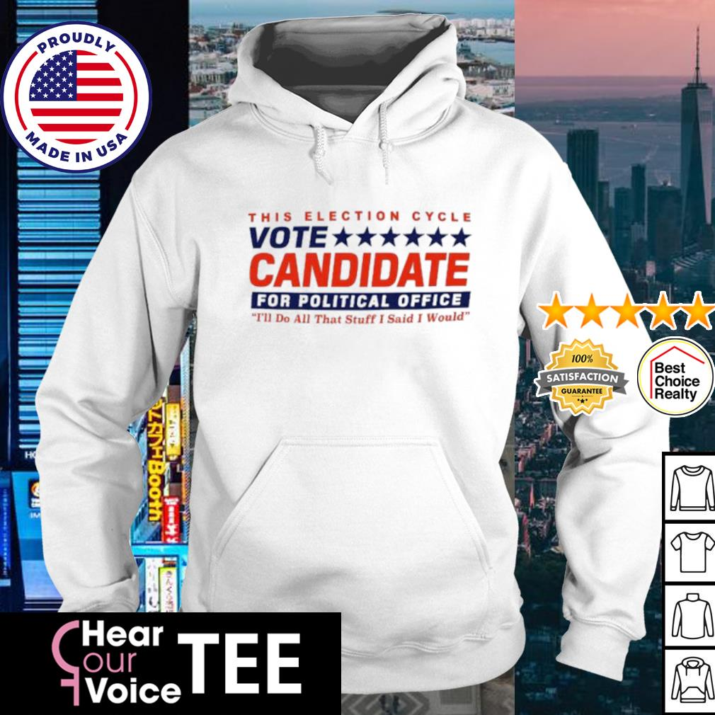 This election cycle vote Candidate for political office s hoodie