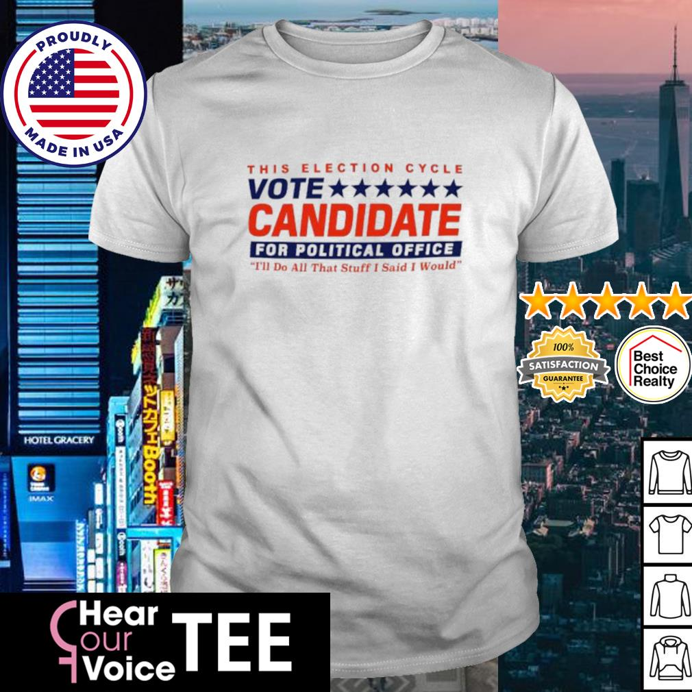 This election cycle vote Candidate for political office shirt