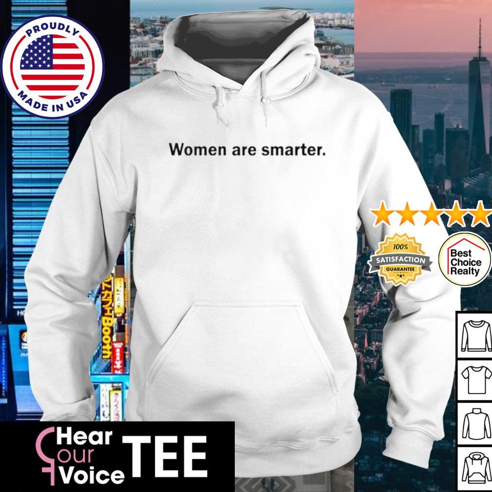 Women are smarter s hoodie
