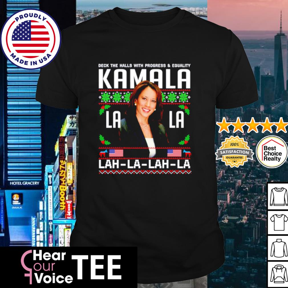 Deck The Halls With Progress And Equality Kamala Lah La Christmas shirt
