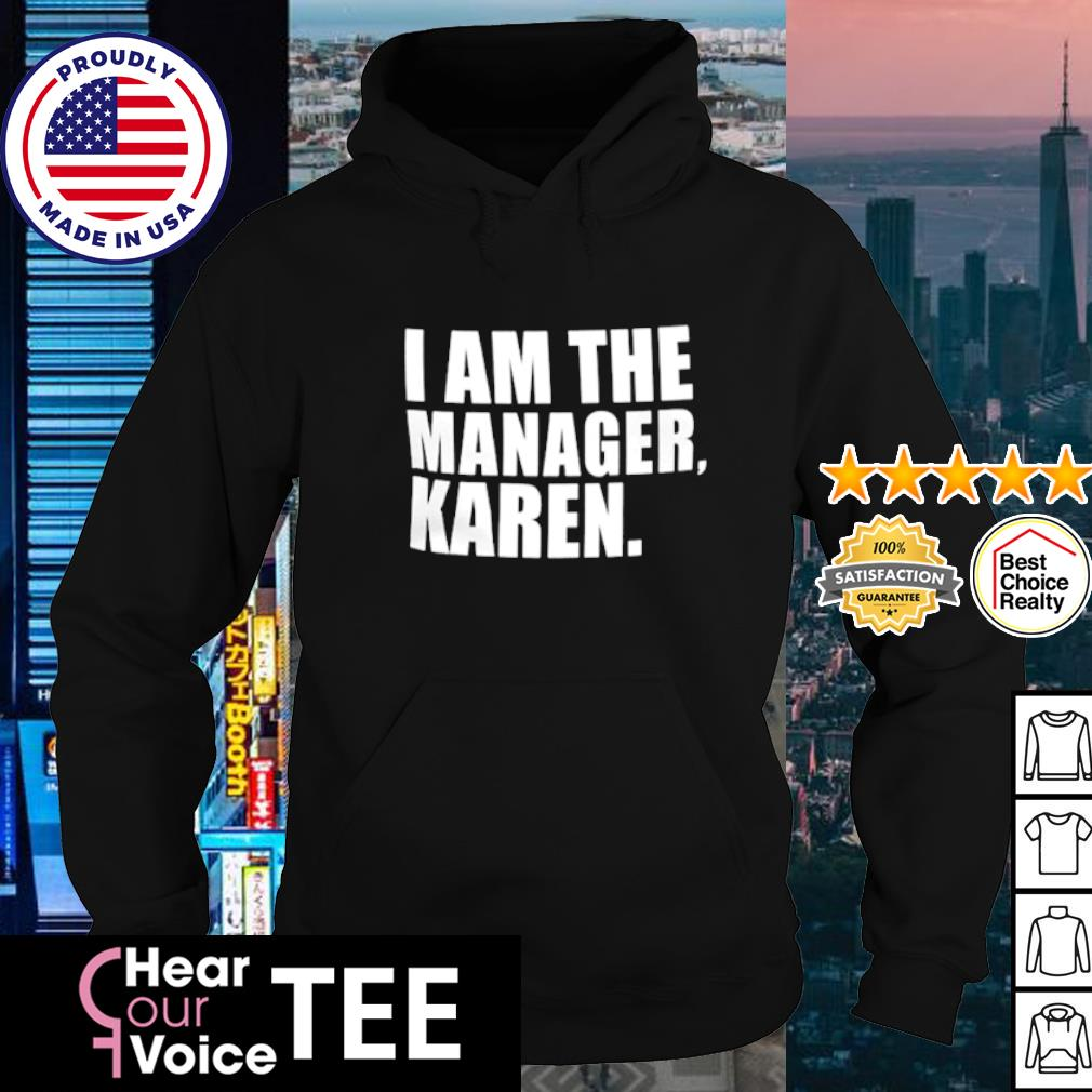 I am the manager Karen s hoodie