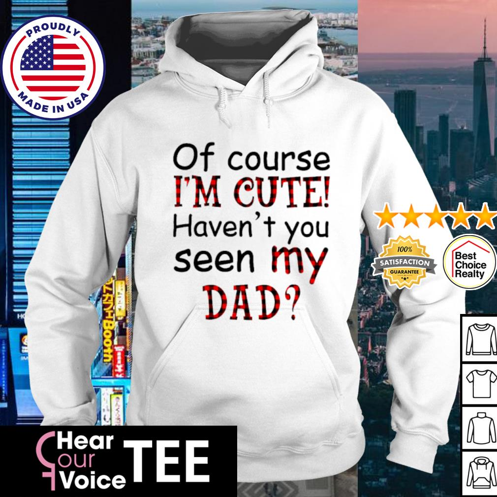 Of course I'm cute haven't you seen my dad s hoodie