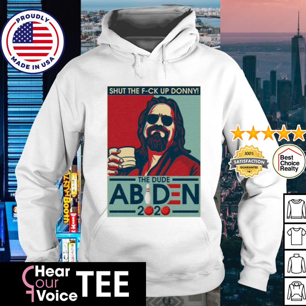 Shut The Fuck Up Donney The Dude Abiden 2020 s hoodie