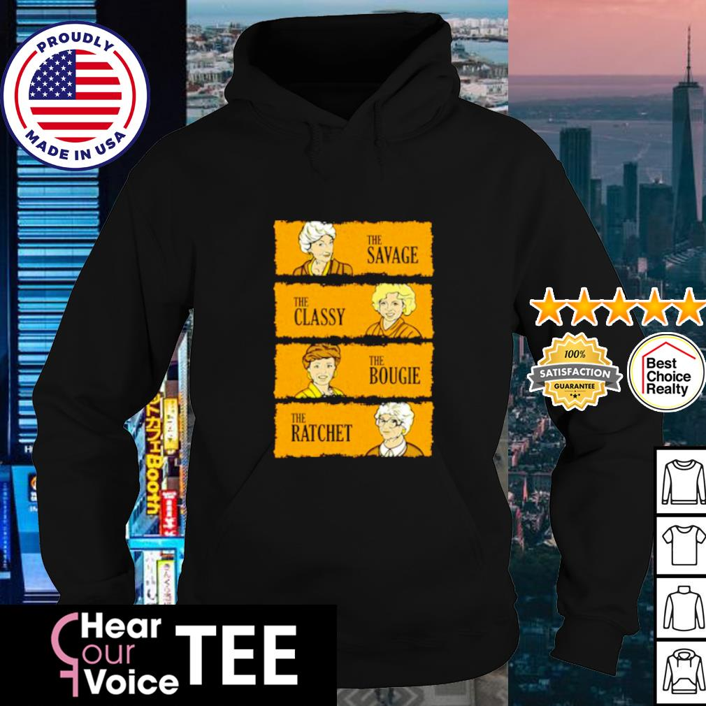 The Golden Girls the savage the classy the bougie the ratchet s hoodie