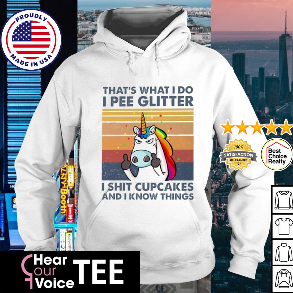 Unicorn that's what I do I pee glitter I shit cupcakes and I know things vintage s hoodie