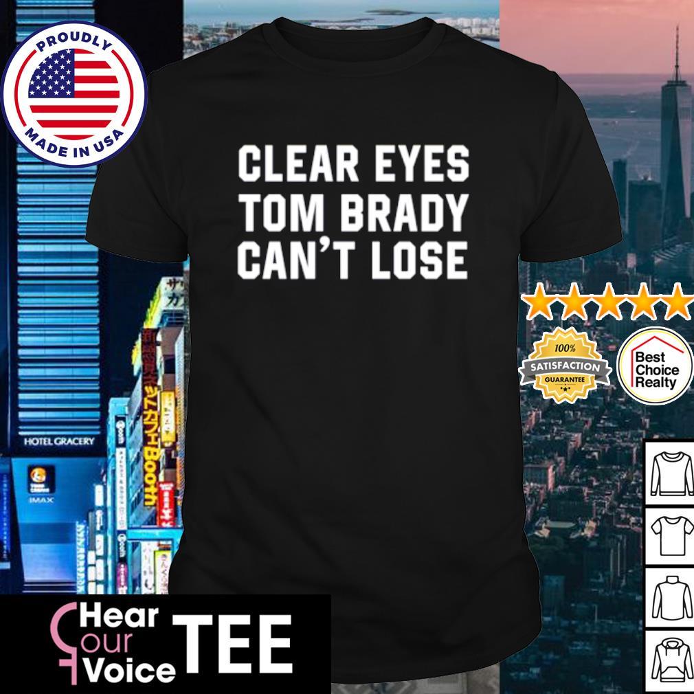 Clear Eyes Tom Brady Can't Lose shirt