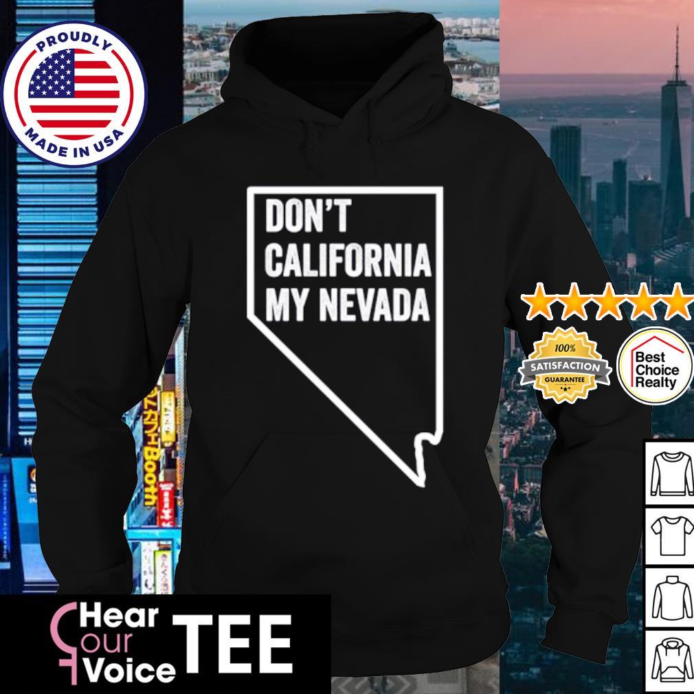 Don't California My Nevada s hoodie