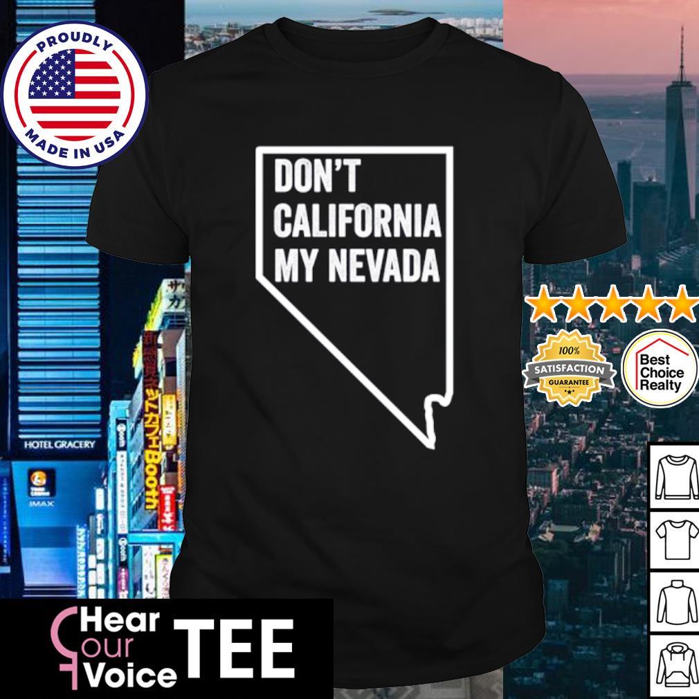 Don't California My Nevada shirt