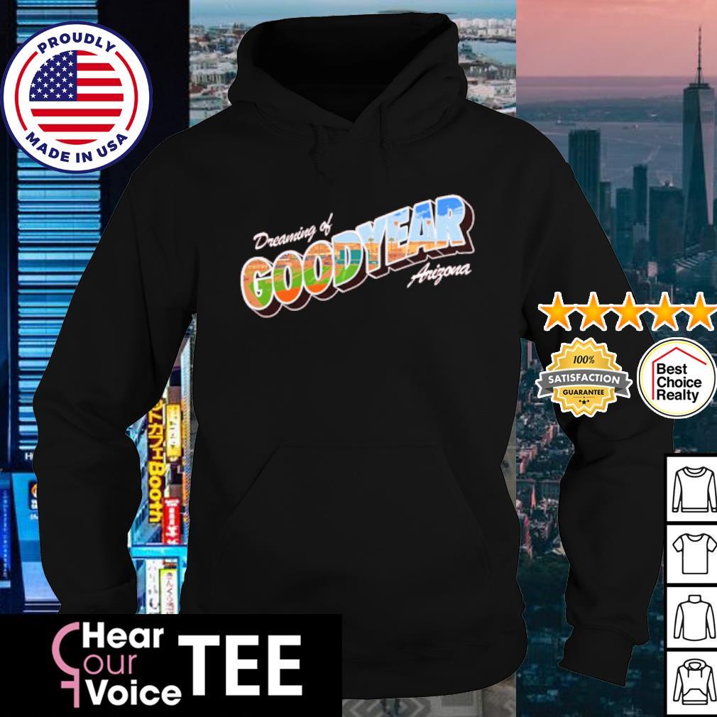 Dreaming of goodyear Arizona s hoodie