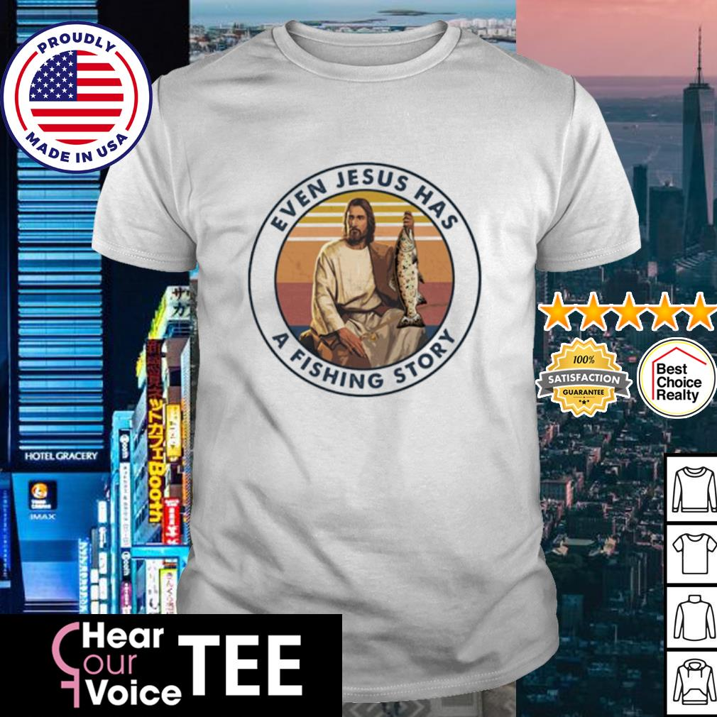 Even Jesus has a fishing story vintage shirt
