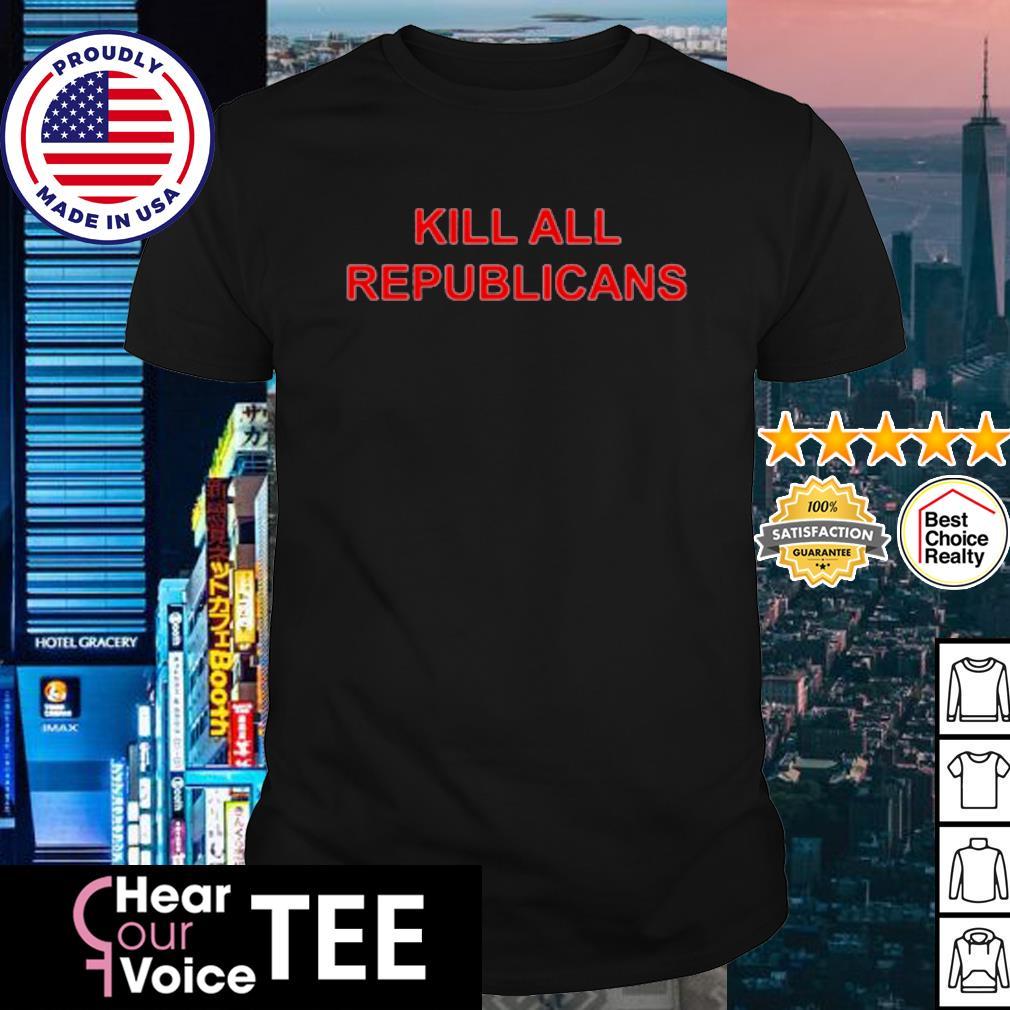 Kill Republicans shirt