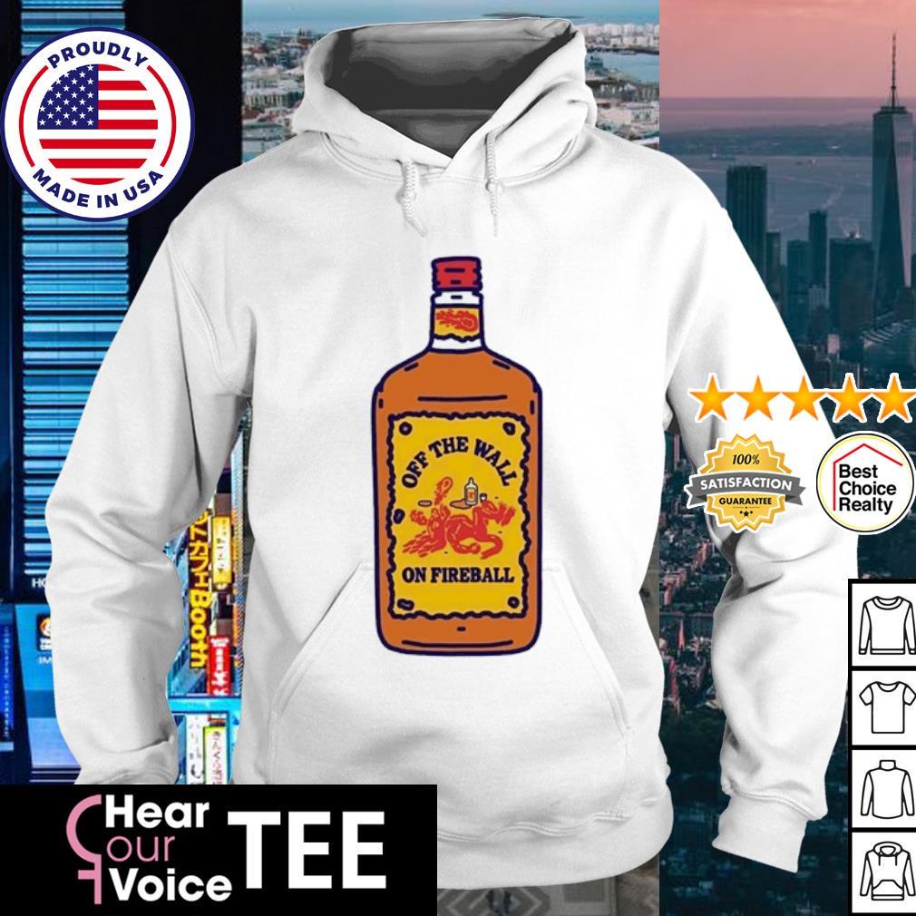 Off the wall on Fireball s hoodie