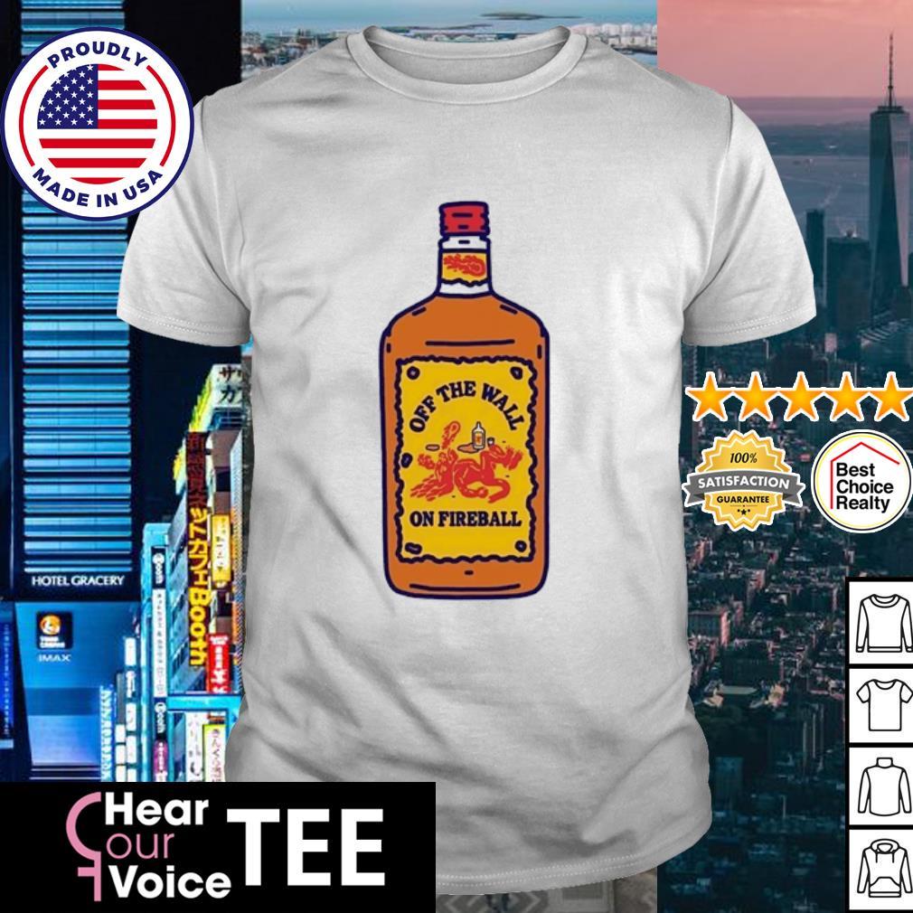 Off the wall on Fireball shirt
