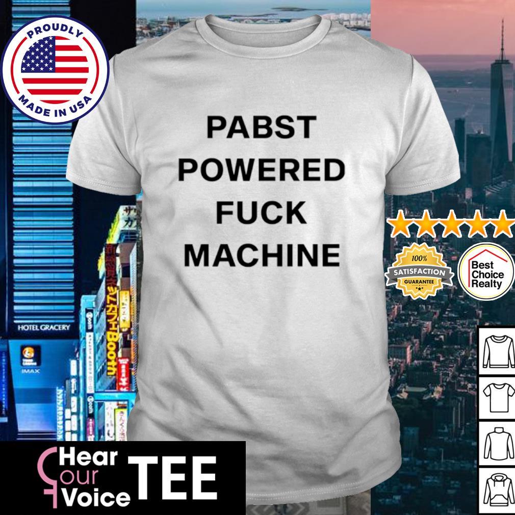 Pabst powered fuck machine shirt