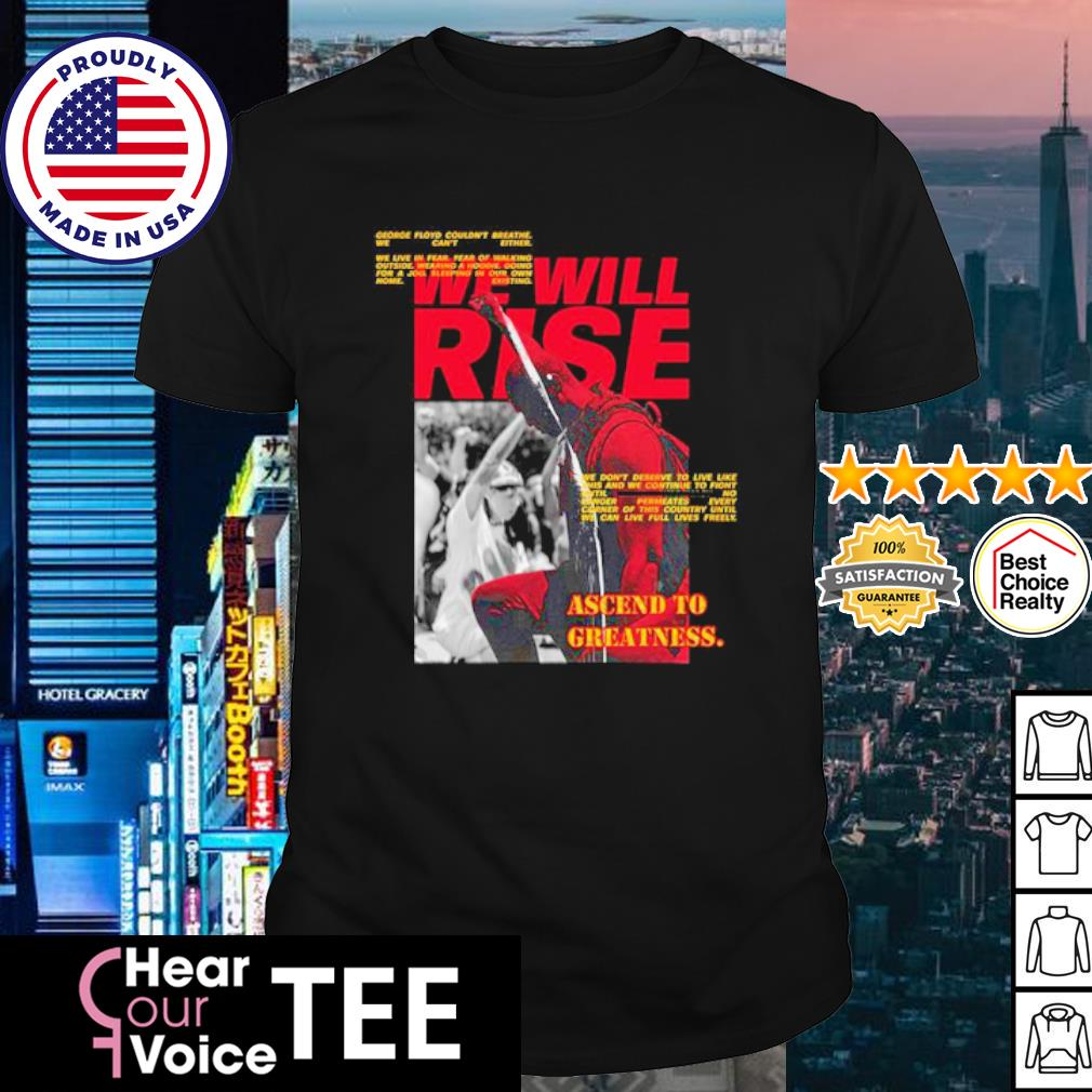 We will rise Ascend to greatness shirt