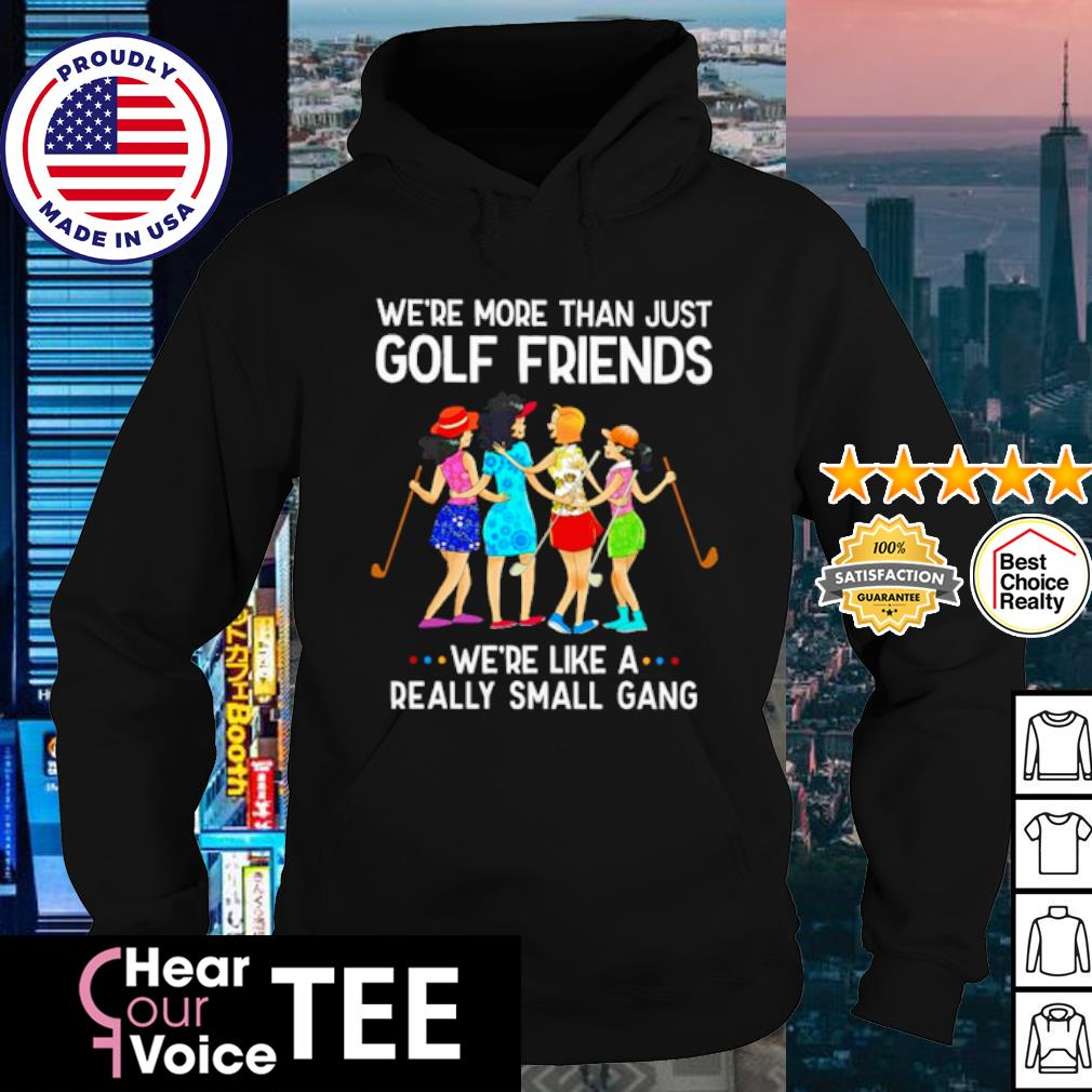 Woman We're more than just golf friends we're like a really small gang s hoodie